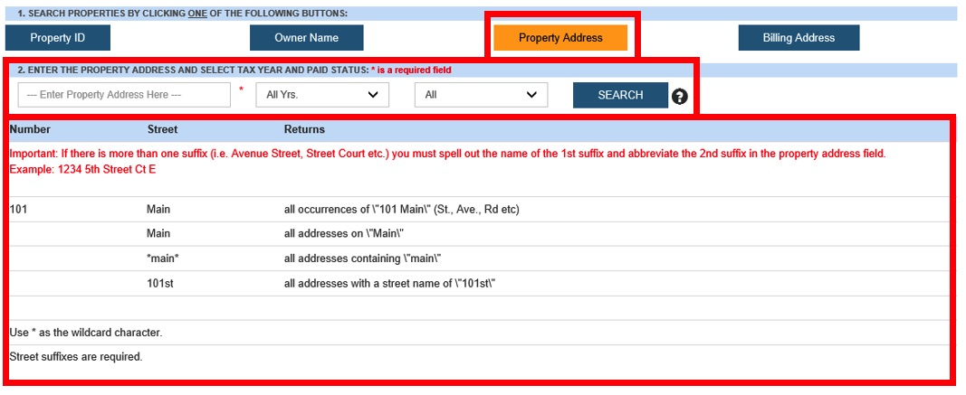 This image highlights the form input components (i.e. Highlighted property address button, property address text input, drop down years form input and drop down paid or unpaid form control. Additionally, the image shows the search button to be used to submit the search along with an image with a question mark to click if they wish to view rules governing what to key in for property address and how to use an asterix for a wildcard search. )
